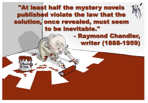 """At least half the mystery novels published violate the law that the solution, once revealed, must seem to be inevitable."" -- Raymond Chandler, writer (1888-1959)"