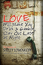 Love Will Make You Drink and Gamble, Stay Out at Night  by Shelly Lowenkopf