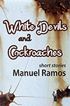 White Devils and Cockroaches by Manuel Ramos